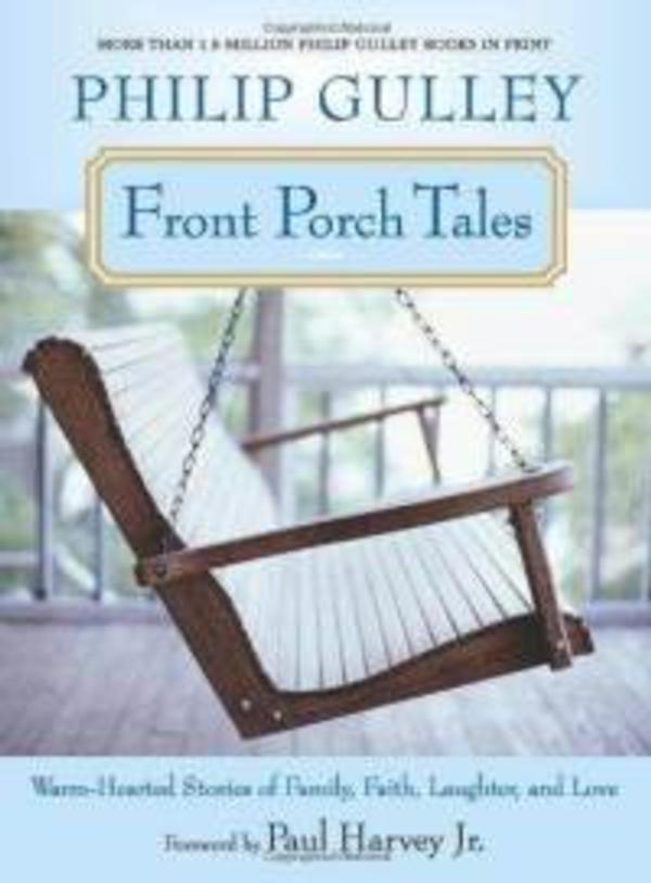 FRONT PORCH TALES - STORIES OF FAMILY, FAITH, LAUGHTER, AND LOVE Philip Gulley