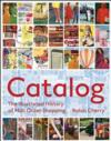 Catalog: The Illustrated History of Mail Order Shopping